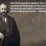 اولین انقلاب بر علیه عالیترین اسطوره الهیات، شبح خدا، است. تا زمانیکه ما اربابی در بهشت داریم بر روی زمین برده خواهیم بود