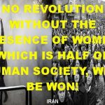 NO REVOLUTION WITHOUT THE PRESENCE OF WOMEN, WHICH IS HALF OF HUMAN SOCIETY, WILL BE WON