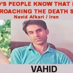 NAVID AFKARI, THE IRANIAN POLITICAL PRISONER: LET THE WORLD'S PEOPLE KNOW THAT I AM INNOCENT AND I AM APPROACHING THE DEATH STEP BY STEP